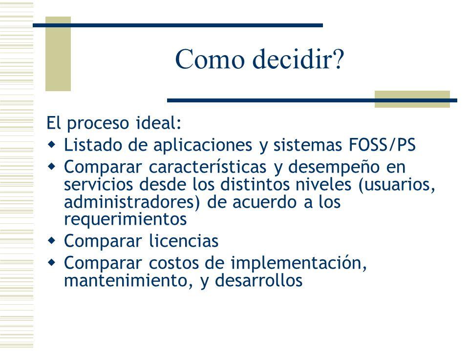 Como decidir? El proceso ideal: Listado de aplicaciones y sistemas FOSS/PS Comparar características y desempeño en servicios desde los distintos nivel