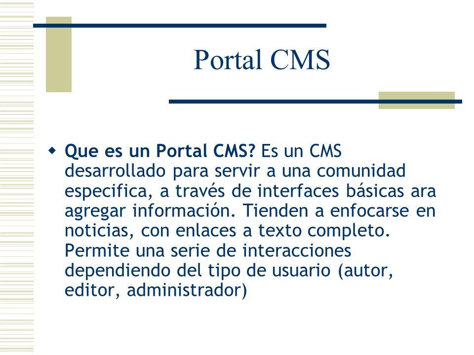 Portal CMS Que es un Portal CMS? Es un CMS desarrollado para servir a una comunidad especifica, a través de interfaces básicas ara agregar información