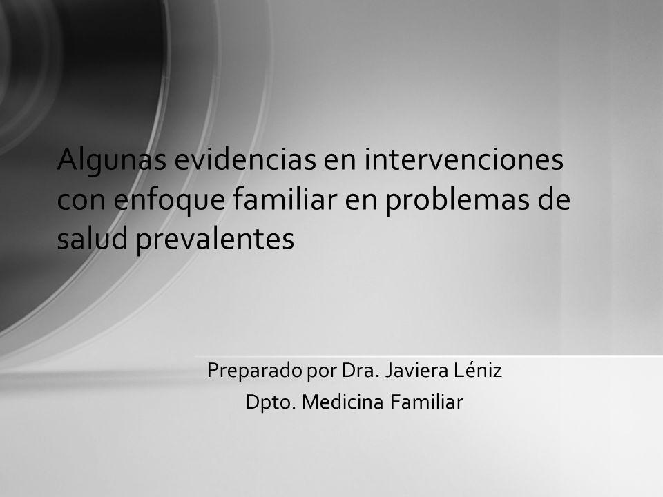 Algunas evidencias en intervenciones con enfoque familiar en problemas de salud prevalentes Preparado por Dra. Javiera Léniz Dpto. Medicina Familiar