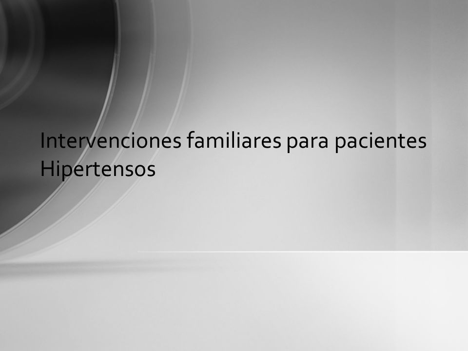 Intervenciones familiares en HTA Estudios cualitativos evidencian importancia para los pacientes de incluir familiares en el control del punto de vista de satisfacción del paciente (1) La incorporación de la familiar mejoraría la adherencia a tratamiento (2) Evidencia de que el soporte familiar mejoraría el control de PA, y control del peso (3).
