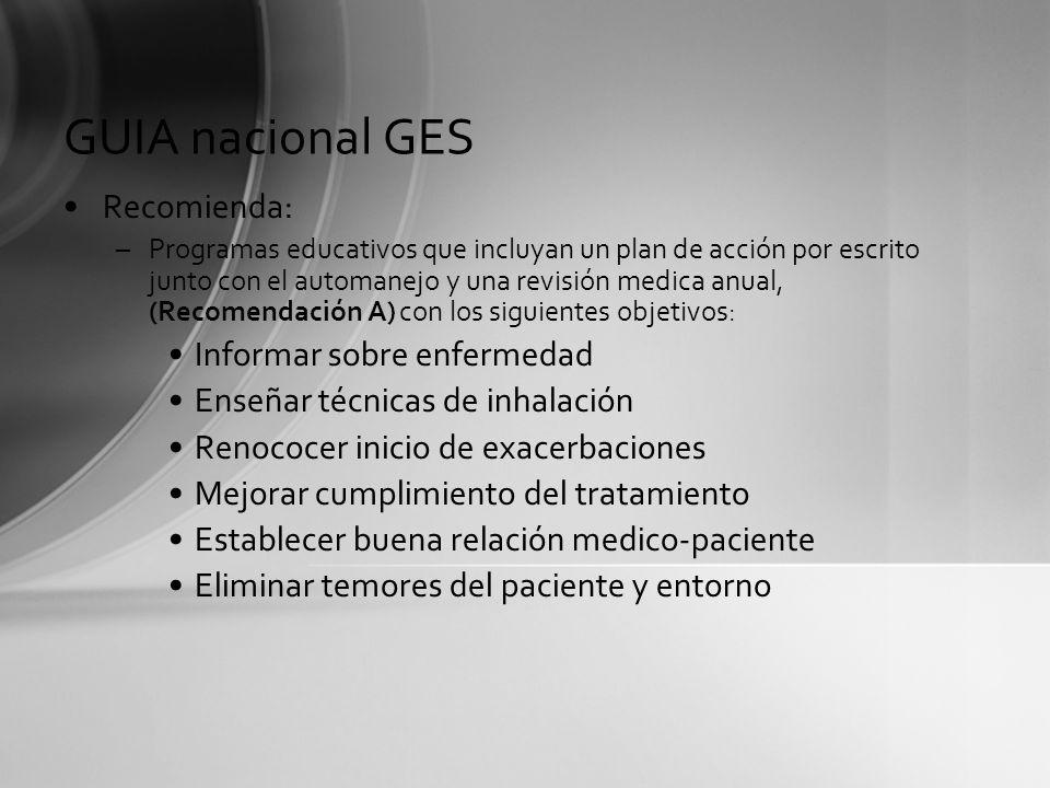 GUIA nacional GES Recomienda: –Programas educativos que incluyan un plan de acción por escrito junto con el automanejo y una revisión medica anual, (R
