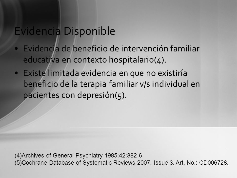 Evidencia Disponible Evidencia de beneficio de intervención familiar educativa en contexto hospitalario(4). Existe limitada evidencia en que no existi