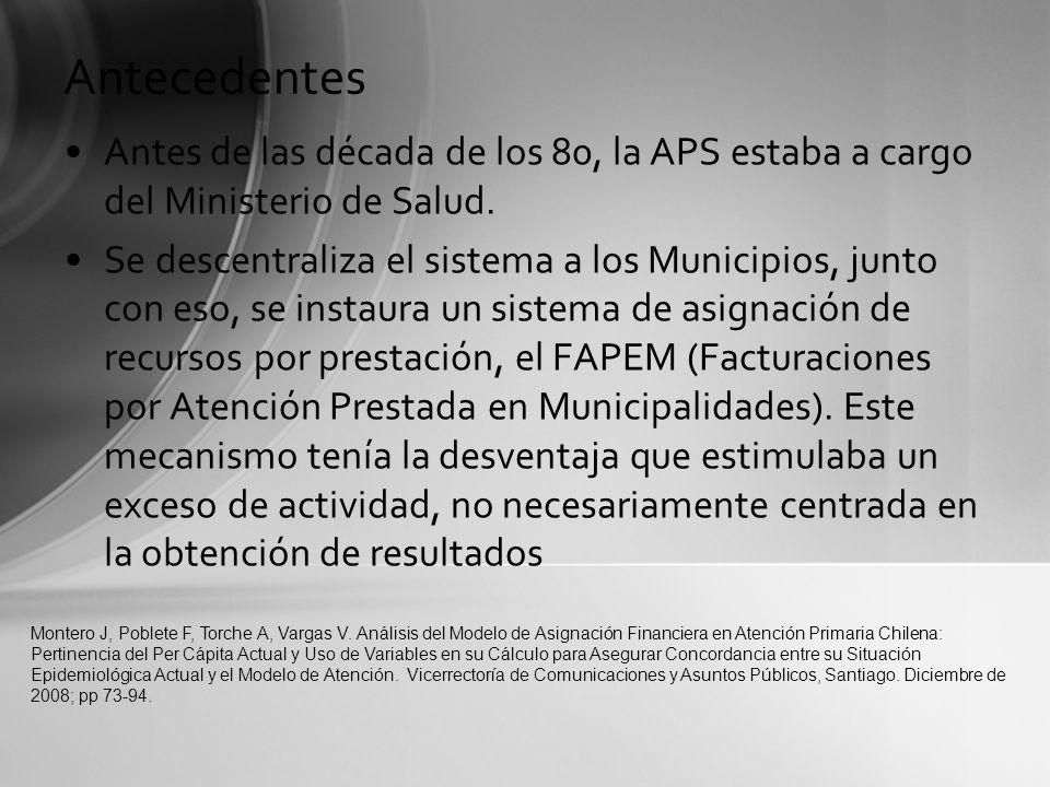 Antecedentes Antes de las década de los 80, la APS estaba a cargo del Ministerio de Salud. Se descentraliza el sistema a los Municipios, junto con eso