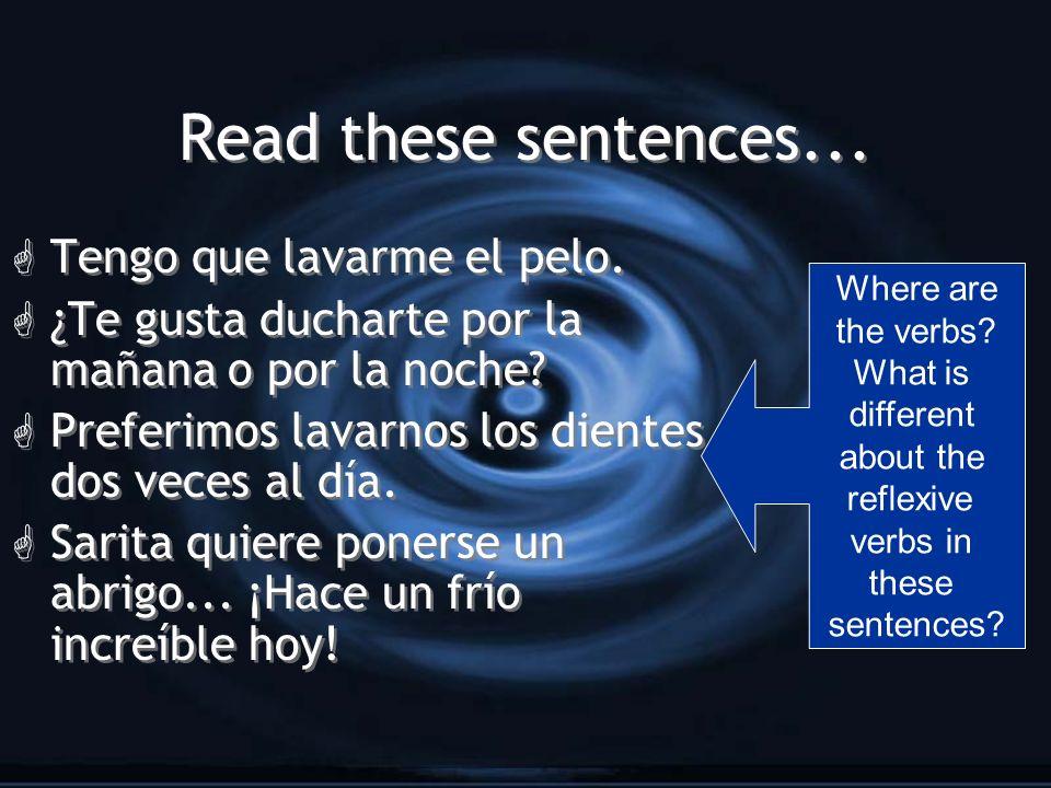 Read these sentences...G Tengo que lavarme el pelo.