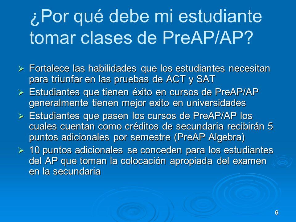 6 ¿Por qué debe mi estudiante tomar clases de PreAP/AP? Fortalece las habilidades que los estudiantes necesitan para triunfar en las pruebas de ACT y