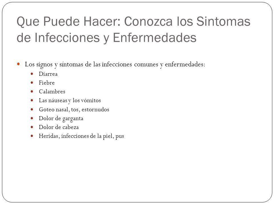 Que Puede Hacer: Conozca los Sintomas de Infecciones y Enfermedades Los signos y síntomas de las infecciones comunes y enfermedades: Diarrea Fiebre Ca