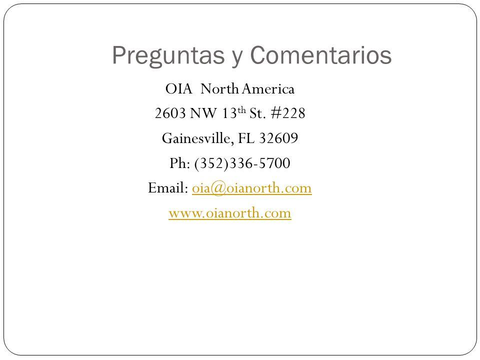 Preguntas y Comentarios OIA North America 2603 NW 13 th St. #228 Gainesville, FL 32609 Ph: (352)336-5700 Email: oia@oianorth.comoia@oianorth.com www.o