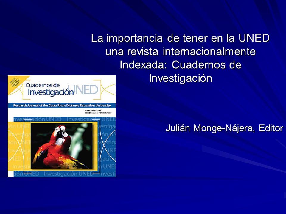 La importancia de tener en la UNED una revista internacionalmente Indexada: Cuadernos de Investigación Julián Monge-Nájera, Editor