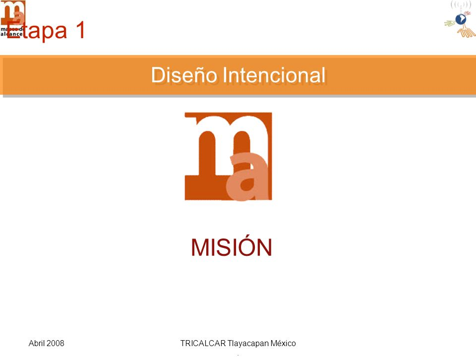 Abril 2008TRICALCAR Tlayacapan México. DISEÑO INTENCIONAL MISIÓN Diseño Intencional Etapa 1