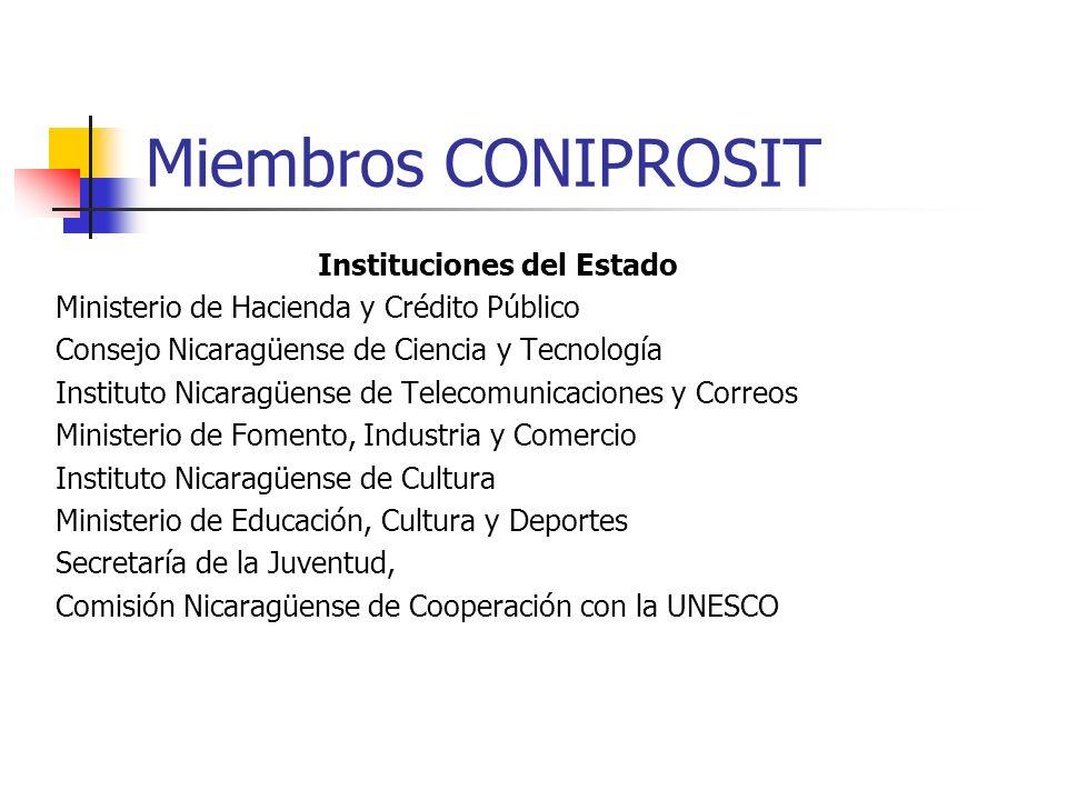 Miembros CONIPROSIT Instituciones del Estado Ministerio de Hacienda y Crédito Público Consejo Nicaragüense de Ciencia y Tecnología Instituto Nicaragüe