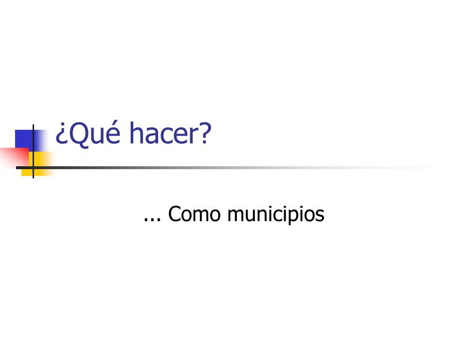 ¿Qué hacer?... Como municipios