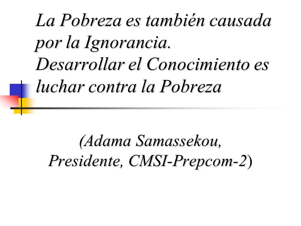 (Adama Samassekou, Presidente, CMSI-Prepcom-2 (Adama Samassekou, Presidente, CMSI-Prepcom-2) La Pobreza es también causada por la Ignorancia. Desarrol