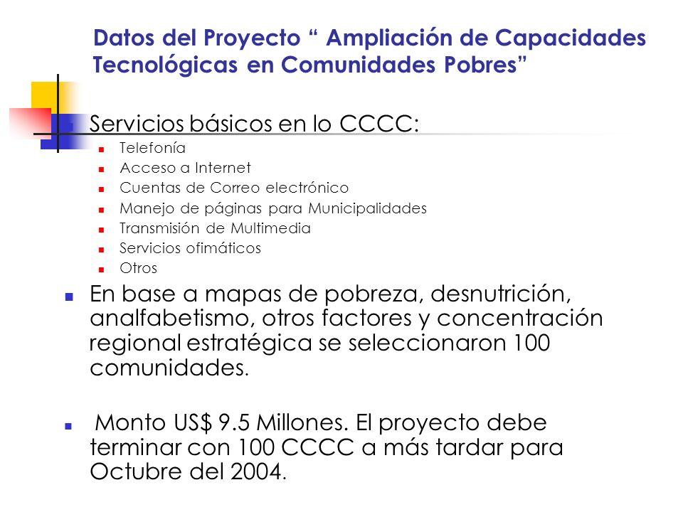 Datos del Proyecto Ampliación de Capacidades Tecnológicas en Comunidades Pobres Servicios básicos en lo CCCC: Telefonía Acceso a Internet Cuentas de C