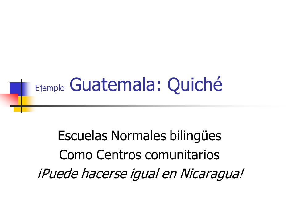 Ejemplo Guatemala: Quiché Escuelas Normales bilingües Como Centros comunitarios ¡Puede hacerse igual en Nicaragua!