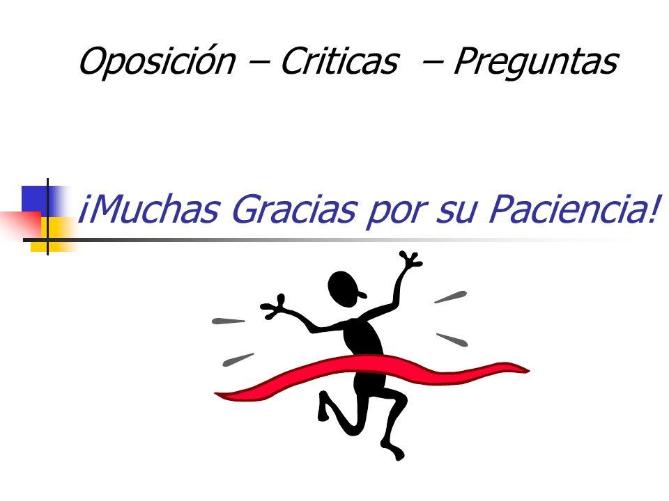 ¡Muchas Gracias por su Paciencia! Oposición – Criticas – Preguntas