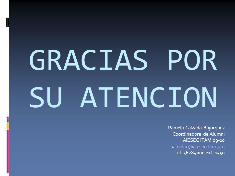 GRACIAS POR SU ATENCION Pamela Calzada Bojorquez Coordinadora de Alumni AIESEC ITAM 09-10 pamelac@aiesecitam.org Tel. 56284000 ext. 1550