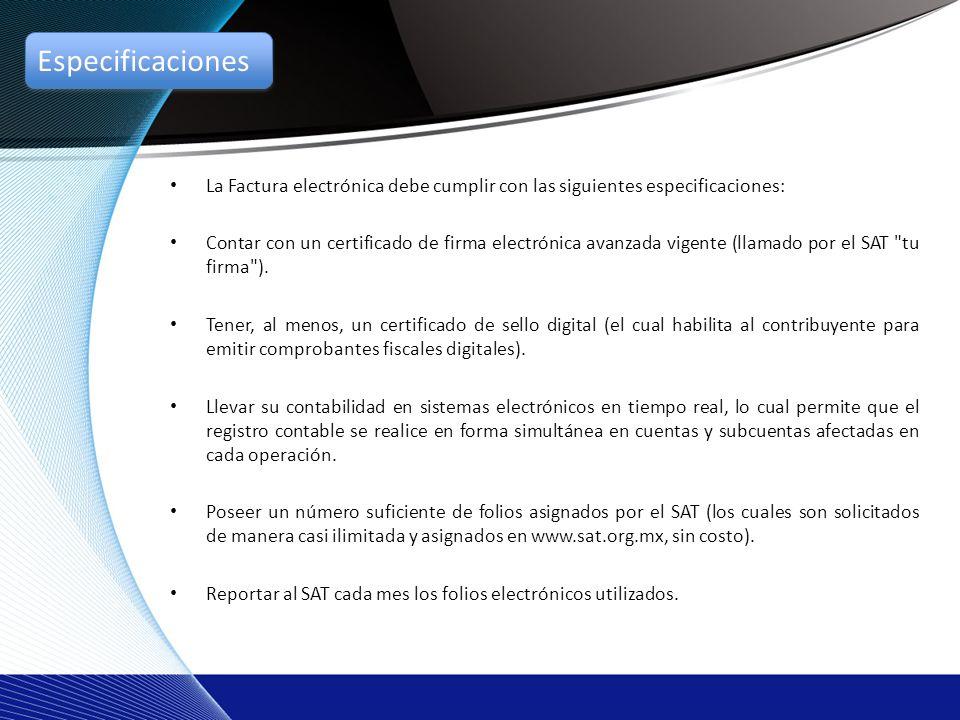 La Factura electrónica debe cumplir con las siguientes especificaciones: Contar con un certificado de firma electrónica avanzada vigente (llamado por el SAT tu firma ).