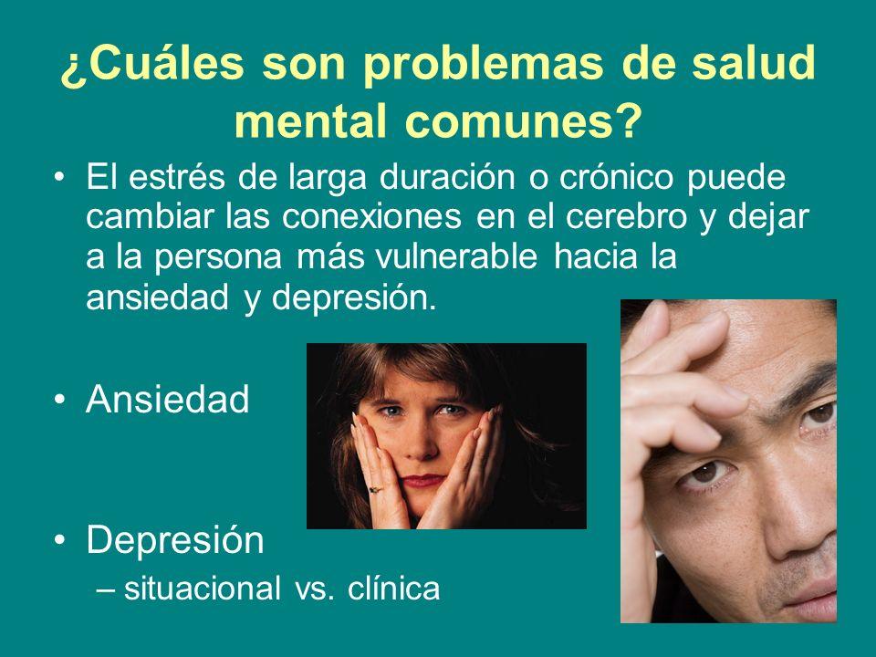 ¿Cuáles son problemas de salud mental comunes? El estrés de larga duración o crónico puede cambiar las conexiones en el cerebro y dejar a la persona m
