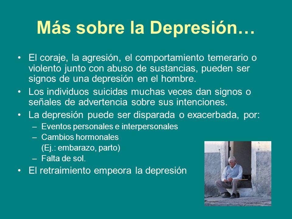 Más sobre la Depresión… El coraje, la agresión, el comportamiento temerario o violento junto con abuso de sustancias, pueden ser signos de una depresi
