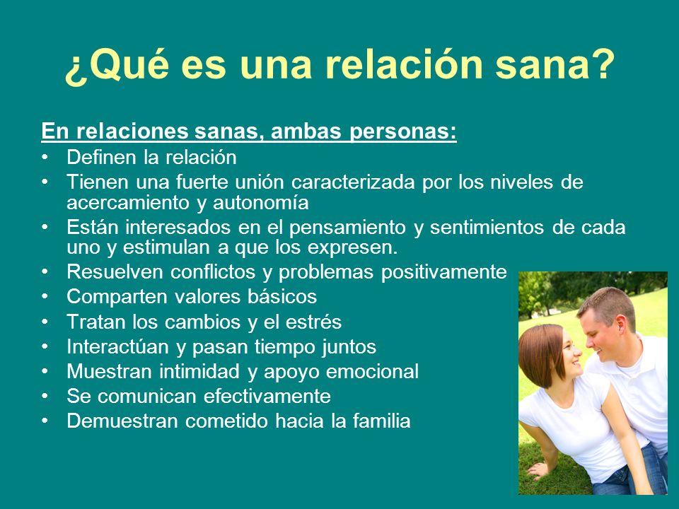 ¿Qué es una relación sana? En relaciones sanas, ambas personas: Definen la relación Tienen una fuerte unión caracterizada por los niveles de acercamie