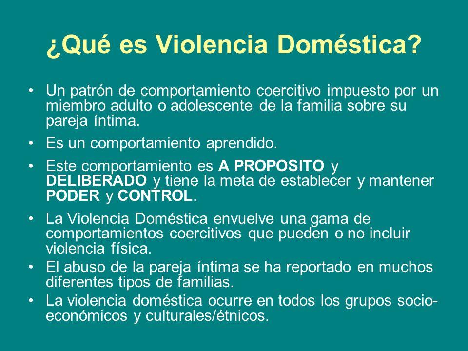 ¿Qué es Violencia Doméstica? Un patrón de comportamiento coercitivo impuesto por un miembro adulto o adolescente de la familia sobre su pareja íntima.
