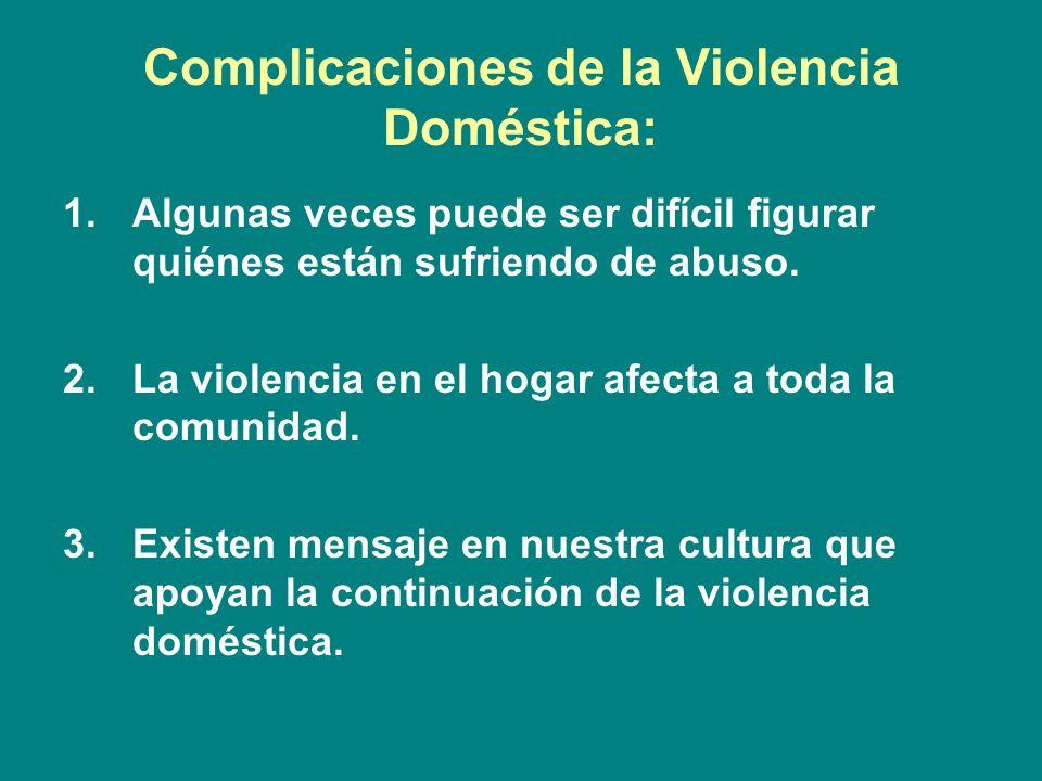 Complicaciones de la Violencia Doméstica: 1.Algunas veces puede ser difícil figurar quiénes están sufriendo de abuso. 2.La violencia en el hogar afect