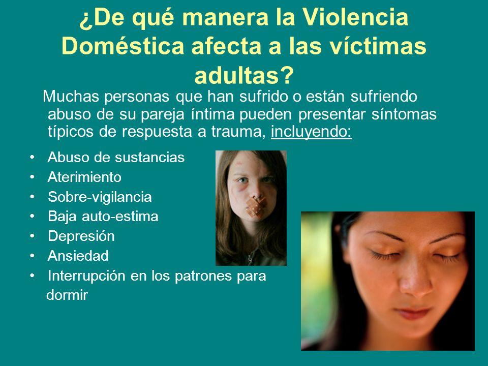 ¿De qué manera la Violencia Doméstica afecta a las víctimas adultas? Muchas personas que han sufrido o están sufriendo abuso de su pareja íntima puede