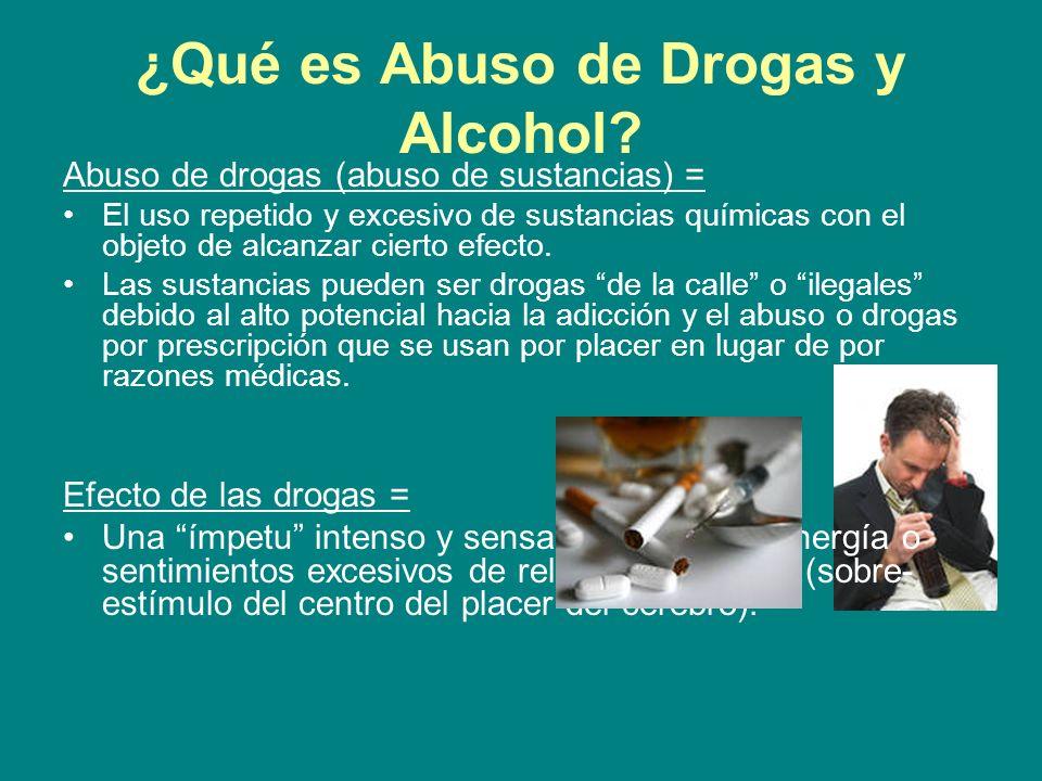 ¿Qué es Abuso de Drogas y Alcohol? Abuso de drogas (abuso de sustancias) = El uso repetido y excesivo de sustancias químicas con el objeto de alcanzar