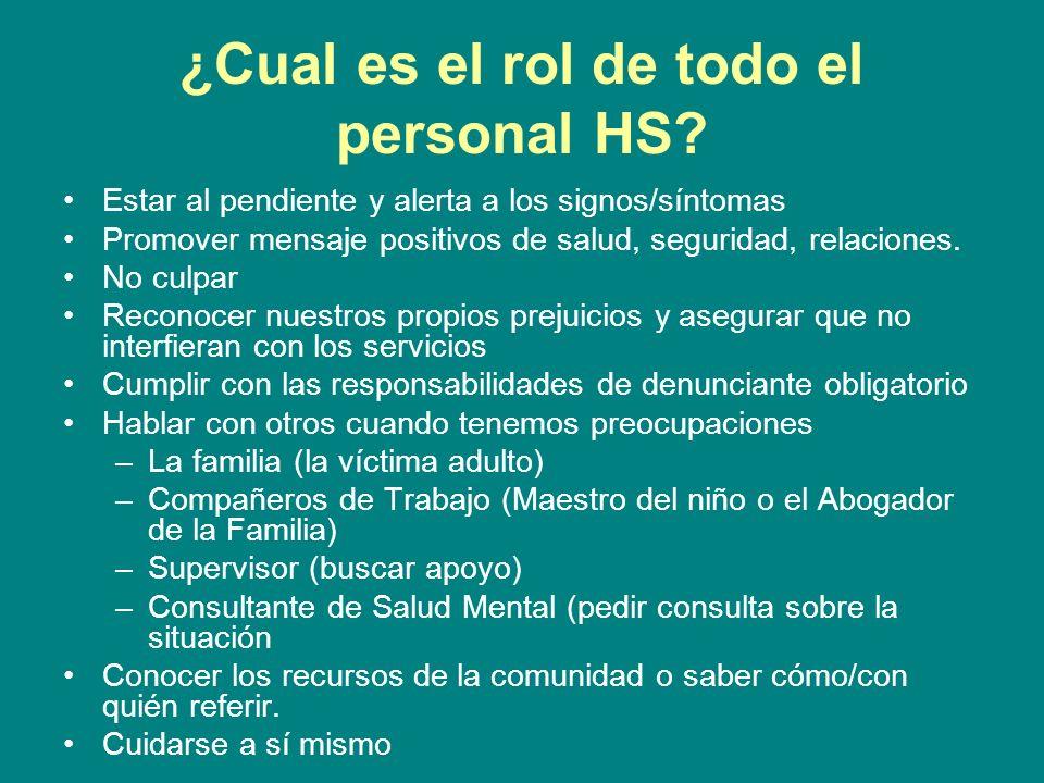 ¿Cual es el rol de todo el personal HS? Estar al pendiente y alerta a los signos/síntomas Promover mensaje positivos de salud, seguridad, relaciones.