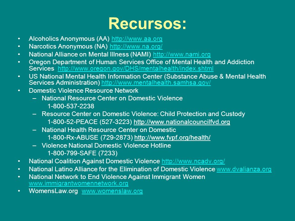 Recursos: Alcoholics Anonymous (AA) http://www.aa.orghttp://www.aa.org Narcotics Anonymous (NA) http://www.na.org/http://www.na.org/ National Alliance