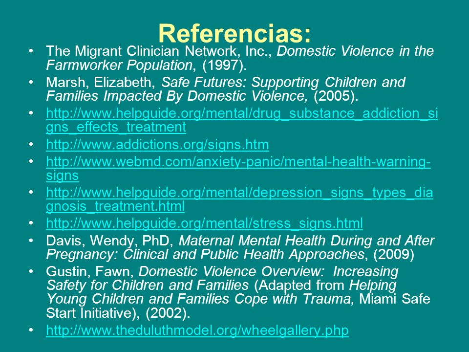 Referencias: The Migrant Clinician Network, Inc., Domestic Violence in the Farmworker Population, (1997). Marsh, Elizabeth, Safe Futures: Supporting C