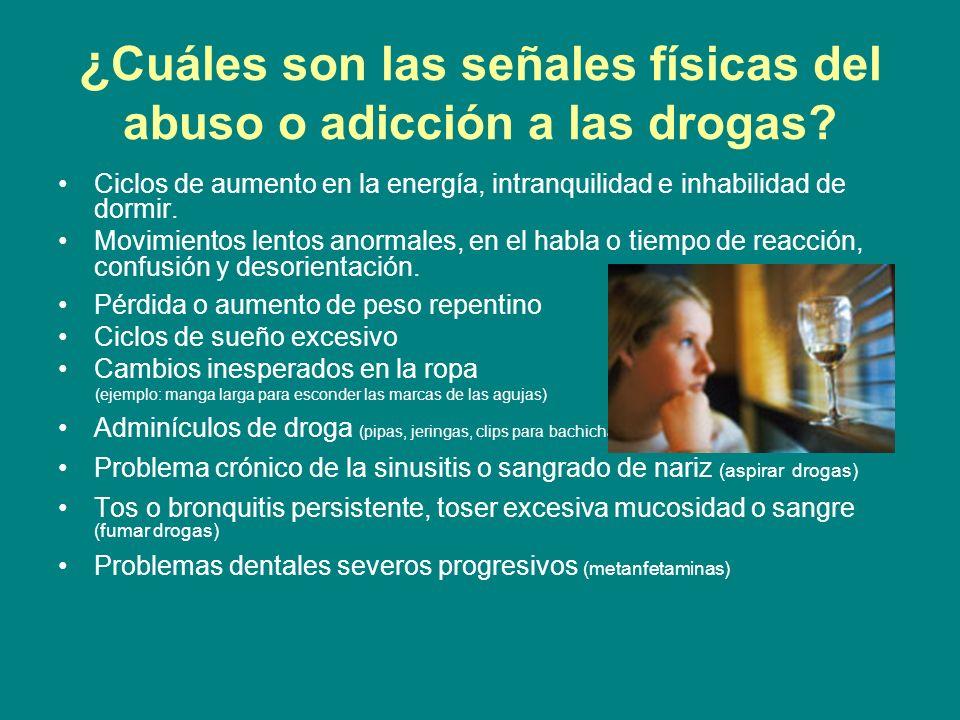 ¿ Cuáles son las señales físicas del abuso o adicción a las drogas? Ciclos de aumento en la energía, intranquilidad e inhabilidad de dormir. Movimient