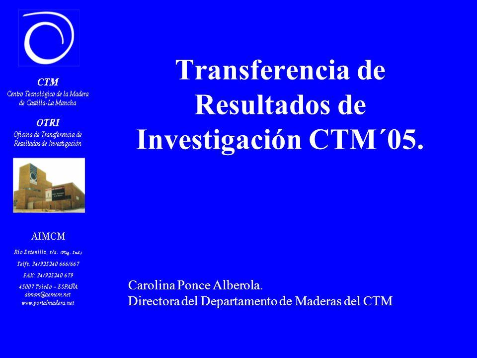 Transferencia de Resultados de Investigación CTM´05. Carolina Ponce Alberola. Directora del Departamento de Maderas del CTM
