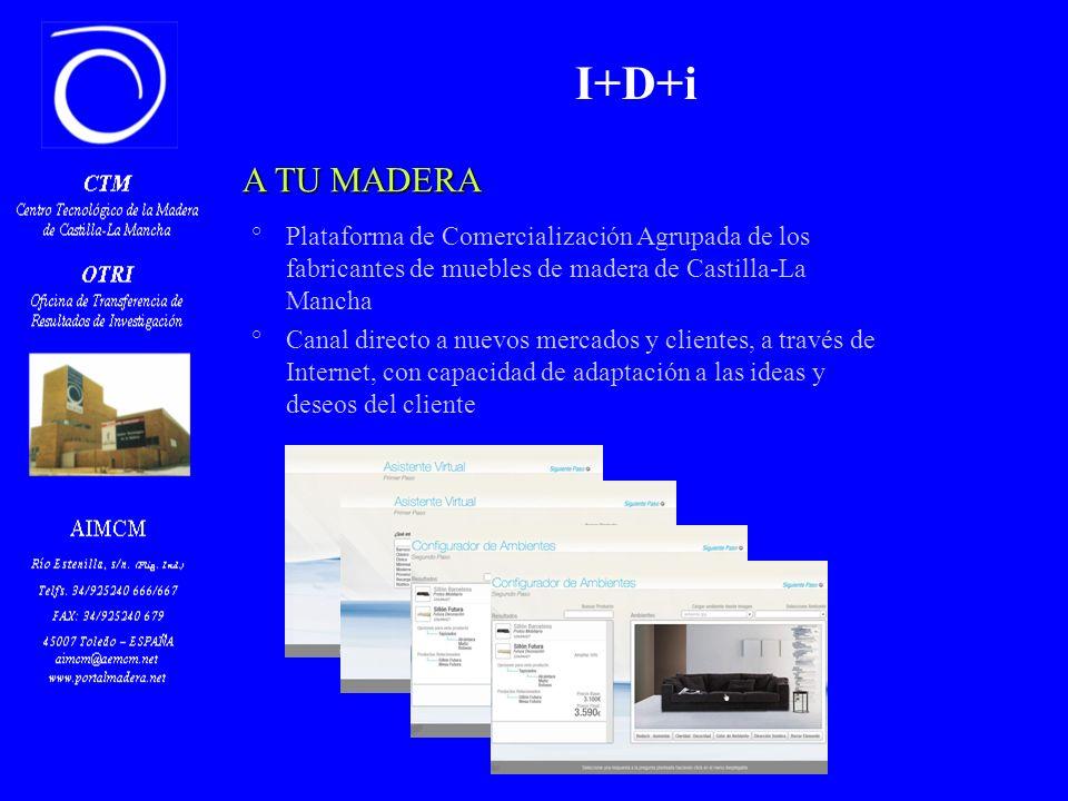 A TU MADERA °Plataforma de Comercialización Agrupada de los fabricantes de muebles de madera de Castilla-La Mancha °Canal directo a nuevos mercados y clientes, a través de Internet, con capacidad de adaptación a las ideas y deseos del cliente I+D+i