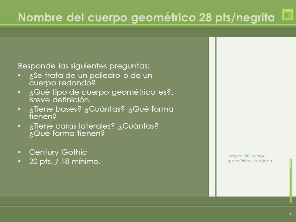 Responde las siguientes preguntas: ¿Se trata de un poliedro o de un cuerpo redondo? ¿Qué tipo de cuerpo geométrico es?. Breve definición. ¿Tiene bases