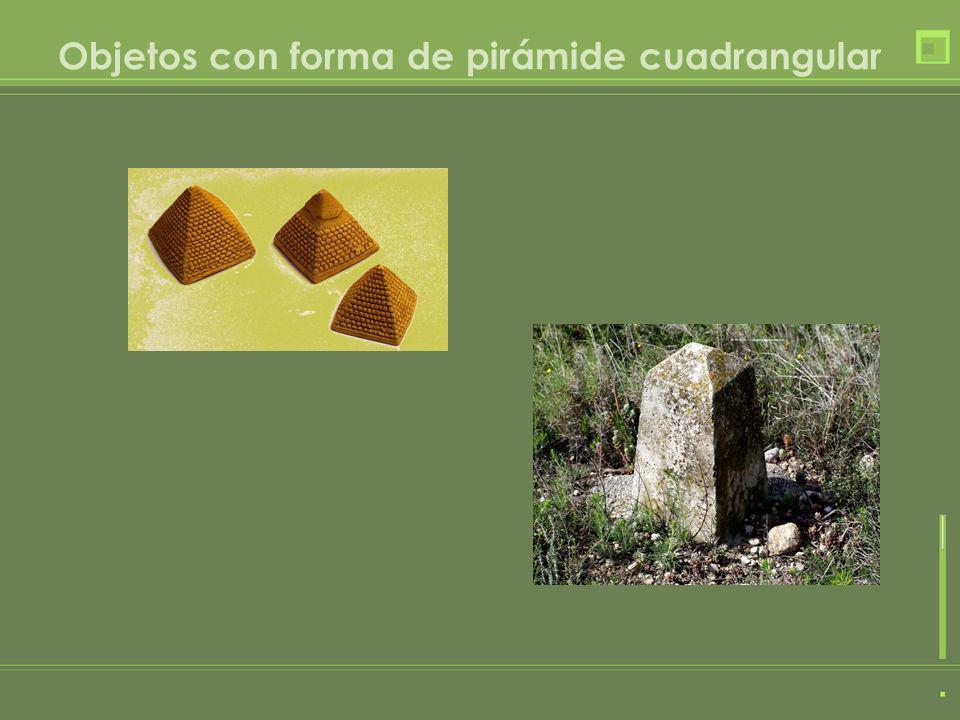 Objetos con forma de pirámide cuadrangular