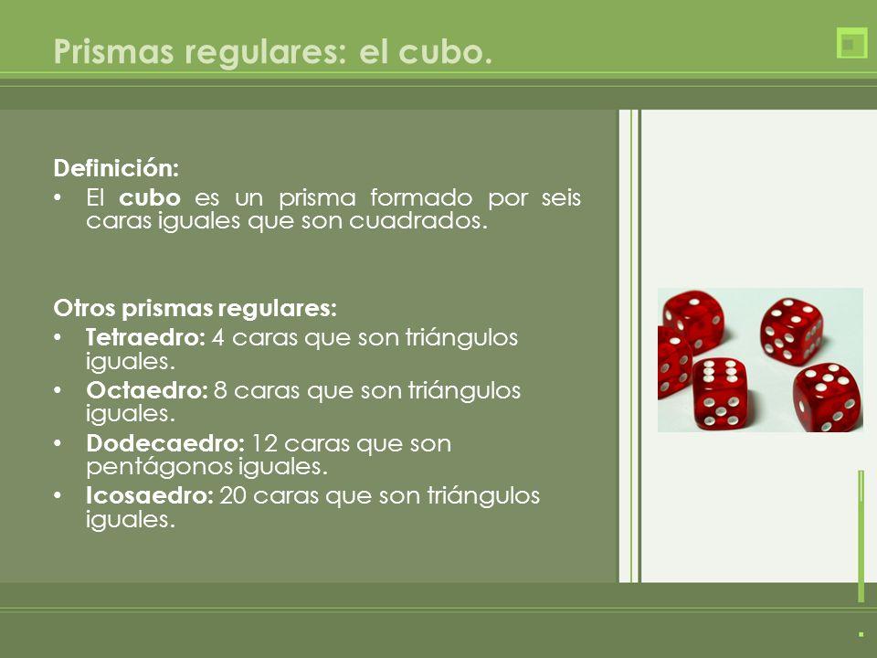 Prismas regulares: el cubo. Definición: El cubo es un prisma formado por seis caras iguales que son cuadrados. Otros prismas regulares: Tetraedro: 4 c