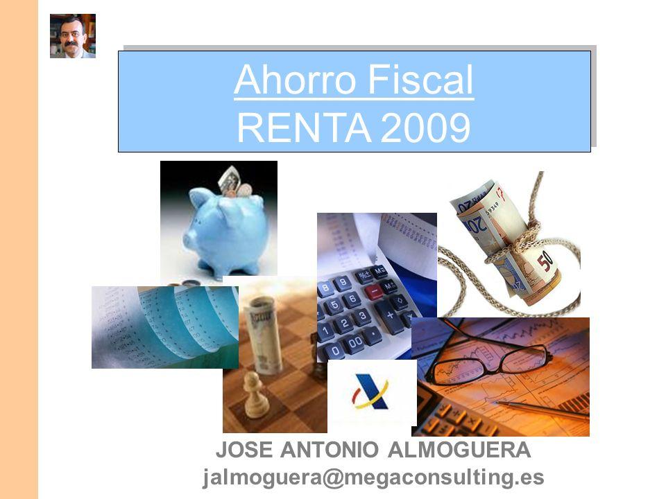 Ahorro Fiscal RENTA 2009 Ahorro Fiscal RENTA 2009 JOSE ANTONIO ALMOGUERA jalmoguera@megaconsulting.es