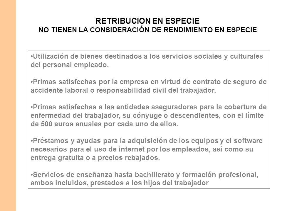 RETRIBUCION EN ESPECIE NO TIENEN LA CONSIDERACIÓN DE RENDIMIENTO EN ESPECIE Utilización de bienes destinados a los servicios sociales y culturales del