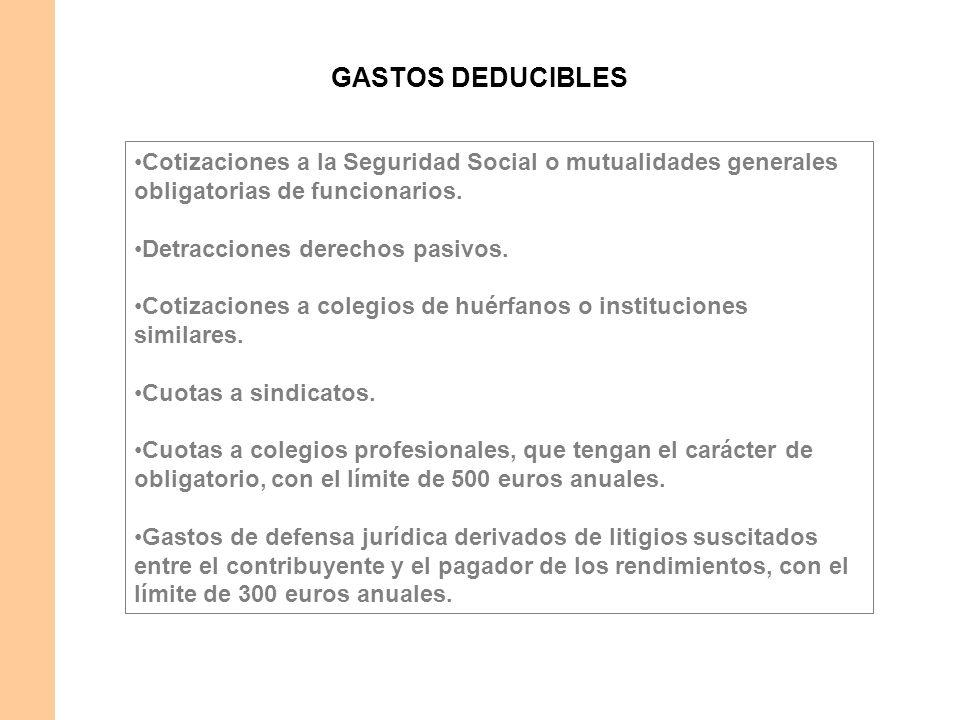 GASTOS DEDUCIBLES Cotizaciones a la Seguridad Social o mutualidades generales obligatorias de funcionarios. Detracciones derechos pasivos. Cotizacione
