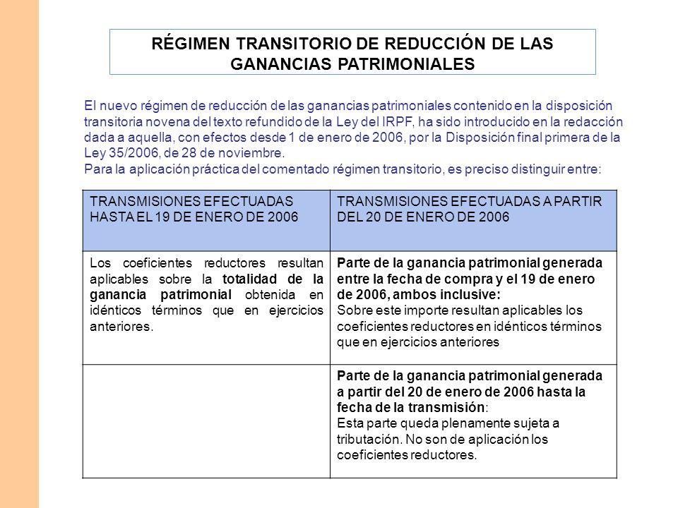 RÉGIMEN TRANSITORIO DE REDUCCIÓN DE LAS GANANCIAS PATRIMONIALES El nuevo régimen de reducción de las ganancias patrimoniales contenido en la disposici