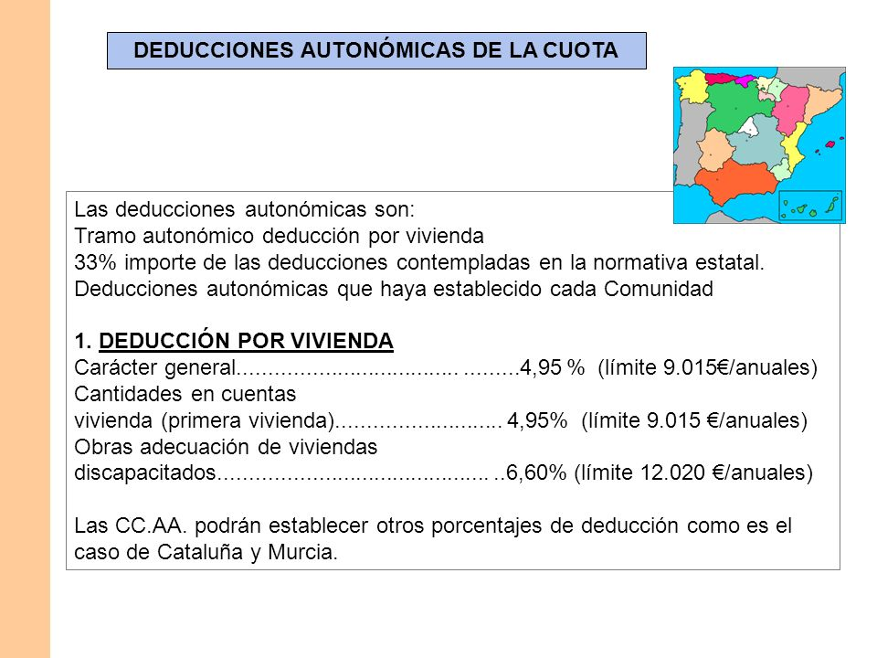 DEDUCCIONES AUTONÓMICAS DE LA CUOTA Las deducciones autonómicas son: Tramo autonómico deducción por vivienda 33% importe de las deducciones contemplad