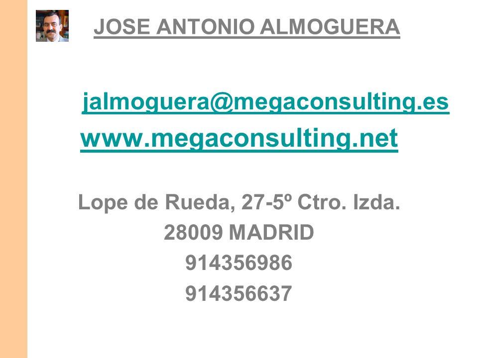 JOSE ANTONIO ALMOGUERA jalmoguera@megaconsulting.es www.megaconsulting.net Lope de Rueda, 27-5º Ctro. Izda. 28009 MADRID 914356986 914356637