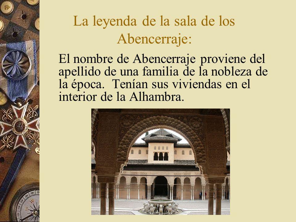 La leyenda de la sala de los Abencerraje: El nombre de Abencerraje proviene del apellido de una familia de la nobleza de la época. Tenían sus vivienda