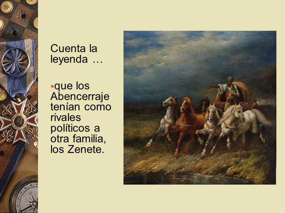 Cuenta la leyenda … que los Abencerraje tenían como rivales políticos a otra familia, los Zenete.