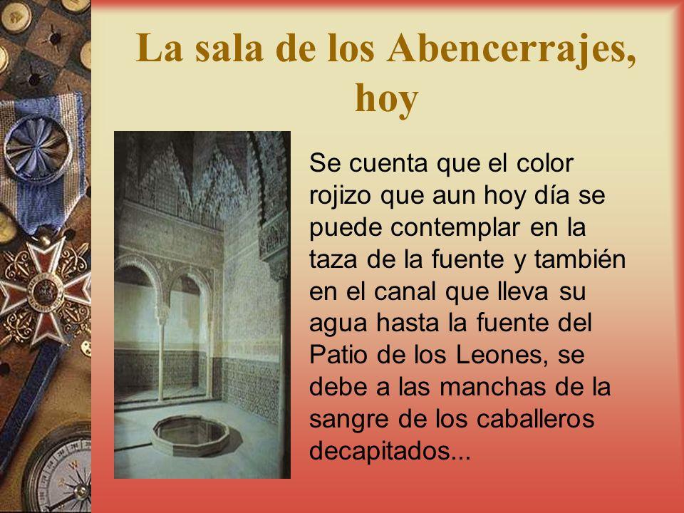 La sala de los Abencerrajes, hoy Se cuenta que el color rojizo que aun hoy día se puede contemplar en la taza de la fuente y también en el canal que l