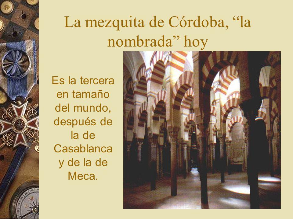 Es la tercera en tamaño del mundo, después de la de Casablanca y de la de Meca. La mezquita de Córdoba, la nombrada hoy