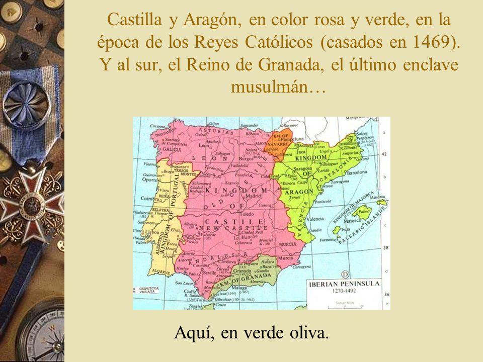 Castilla y Aragón, en color rosa y verde, en la época de los Reyes Católicos (casados en 1469). Y al sur, el Reino de Granada, el último enclave musul