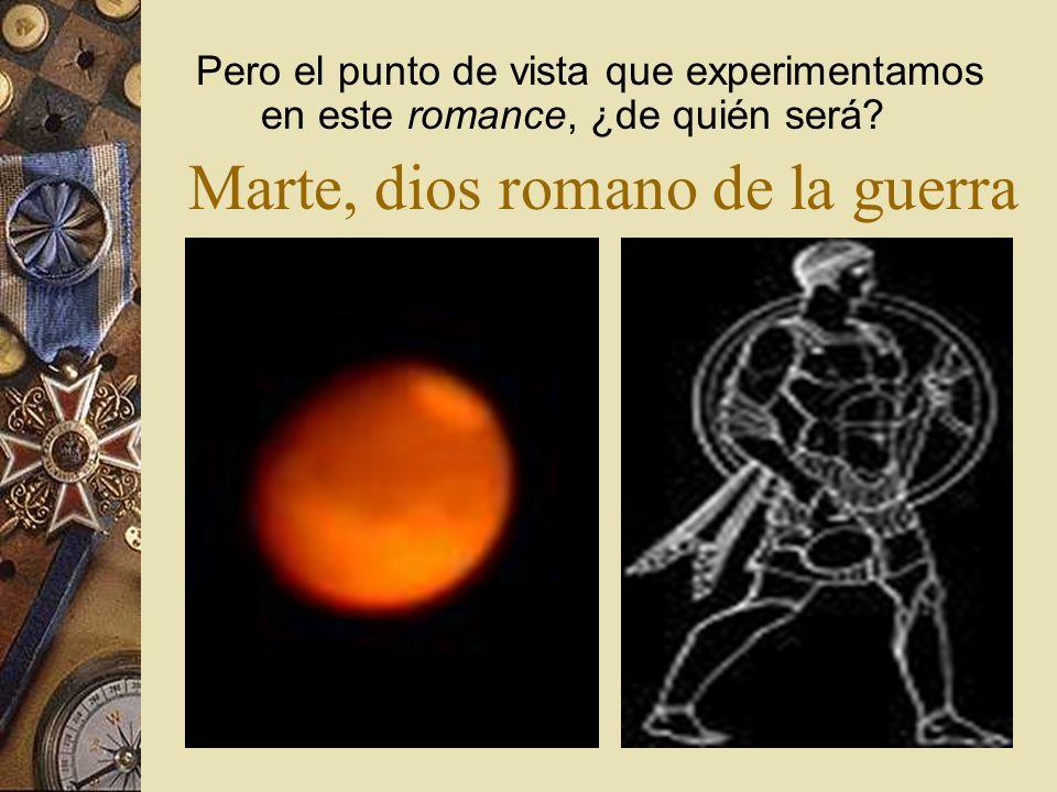 Marte, dios romano de la guerra Pero el punto de vista que experimentamos en este romance, ¿de quién será?