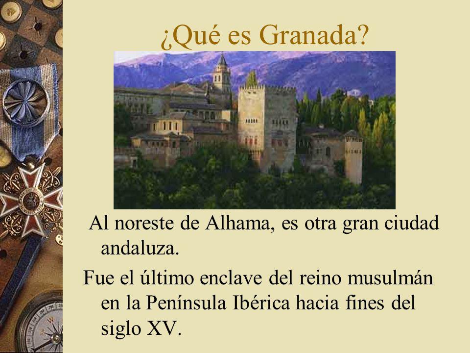 ¿Qué es Granada? Al noreste de Alhama, es otra gran ciudad andaluza. Fue el último enclave del reino musulmán en la Península Ibérica hacia fines del